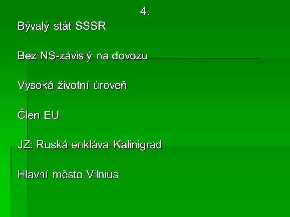 4. Bývalý stát SSSR Bez NS-závislý na dovozu Vysoká životní úroveň Člen EU JZ: Ruská enkláva Kalinigrad Hlavní město Vilnius