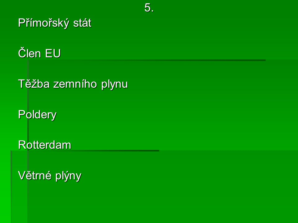 5. Přímořský stát Člen EU Těžba zemního plynu PolderyRotterdam Větrné plýny