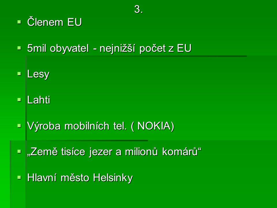 """3.  Členem EU  5mil obyvatel - nejnižší počet z EU  Lesy  Lahti  Výroba mobilních tel. ( NOKIA)  """"Země tisíce jezer a milionů komárů""""  Hlavní m"""