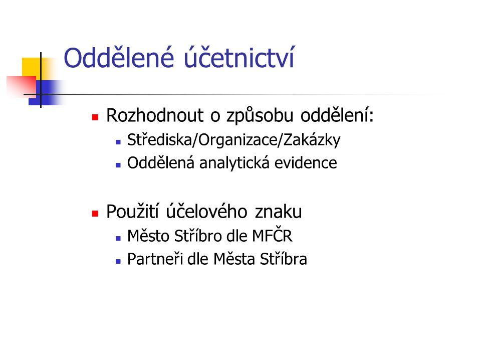 Oddělené účetnictví Rozhodnout o způsobu oddělení: Střediska/Organizace/Zakázky Oddělená analytická evidence Použití účelového znaku Město Stříbro dle