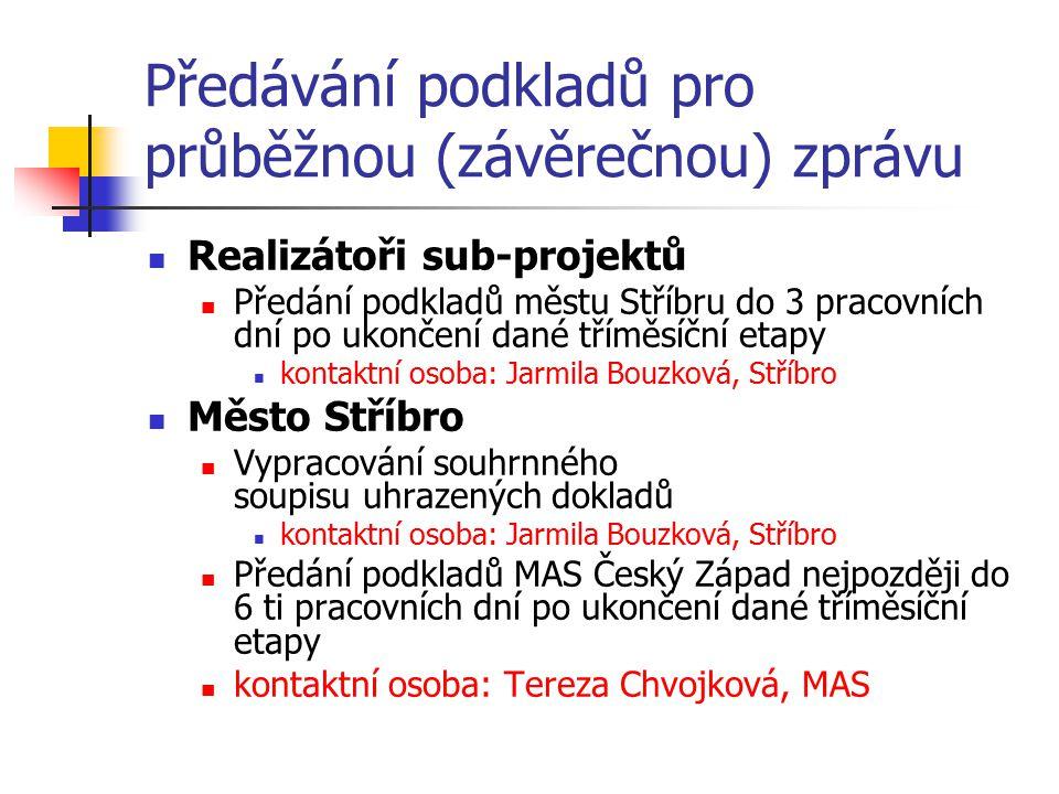 Předávání podkladů pro průběžnou (závěrečnou) zprávu Realizátoři sub-projektů Předání podkladů městu Stříbru do 3 pracovních dní po ukončení dané třím