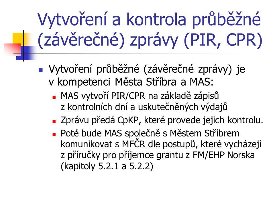 Vytvoření a kontrola průběžné (závěrečné) zprávy (PIR, CPR) Vytvoření průběžné (závěrečné zprávy) je v kompetenci Města Stříbra a MAS: MAS vytvoří PIR/CPR na základě zápisů z kontrolních dní a uskutečněných výdajů Zprávu předá CpKP, které provede jejich kontrolu.
