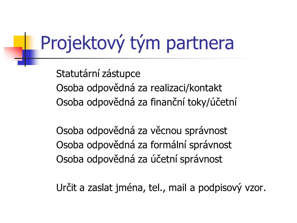 Projektový tým partnera Statutární zástupce Osoba odpovědná za realizaci/kontakt Osoba odpovědná za finanční toky/účetní Osoba odpovědná za věcnou spr