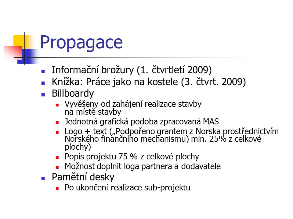 Propagace Informační brožury (1. čtvrtletí 2009) Knížka: Práce jako na kostele (3. čtvrt. 2009) Billboardy Vyvěšeny od zahájení realizace stavby na mí