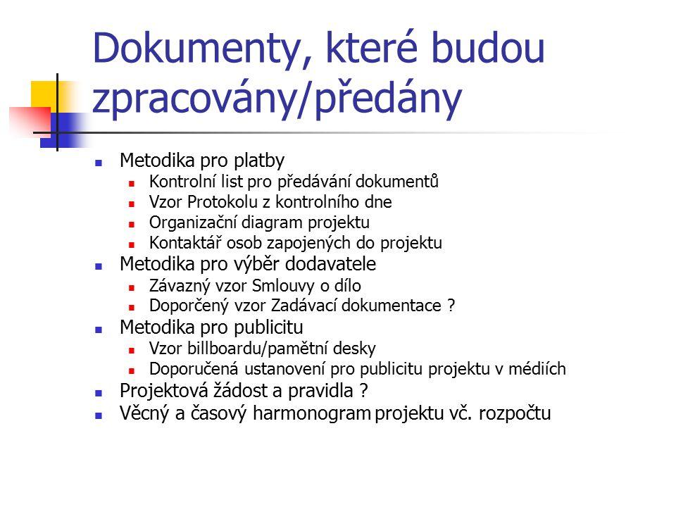 Dokumenty, které budou zpracovány/předány Metodika pro platby Kontrolní list pro předávání dokumentů Vzor Protokolu z kontrolního dne Organizační diagram projektu Kontaktář osob zapojených do projektu Metodika pro výběr dodavatele Závazný vzor Smlouvy o dílo Doporčený vzor Zadávací dokumentace .