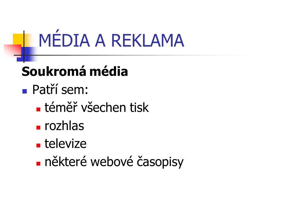 MÉDIA A REKLAMA Soukromá média Patří sem: téměř všechen tisk rozhlas televize některé webové časopisy