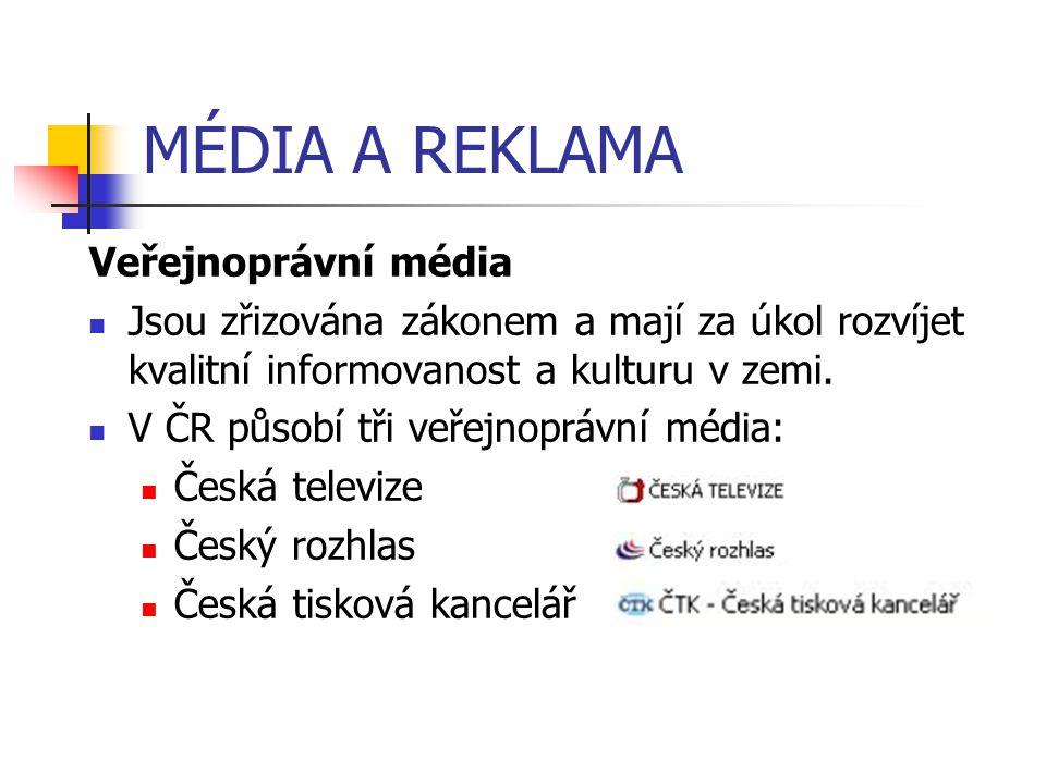 MÉDIA A REKLAMA Veřejnoprávní média Jsou zřizována zákonem a mají za úkol rozvíjet kvalitní informovanost a kulturu v zemi. V ČR působí tři veřejnoprá