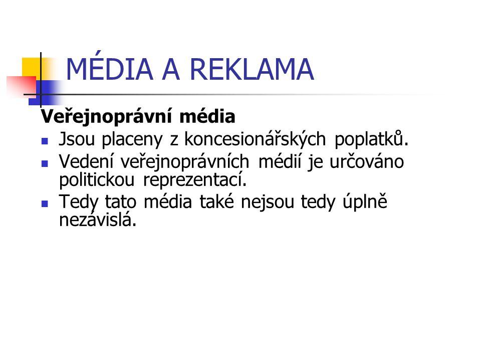 MÉDIA A REKLAMA Veřejnoprávní média Jsou placeny z koncesionářských poplatků. Vedení veřejnoprávních médií je určováno politickou reprezentací. Tedy t