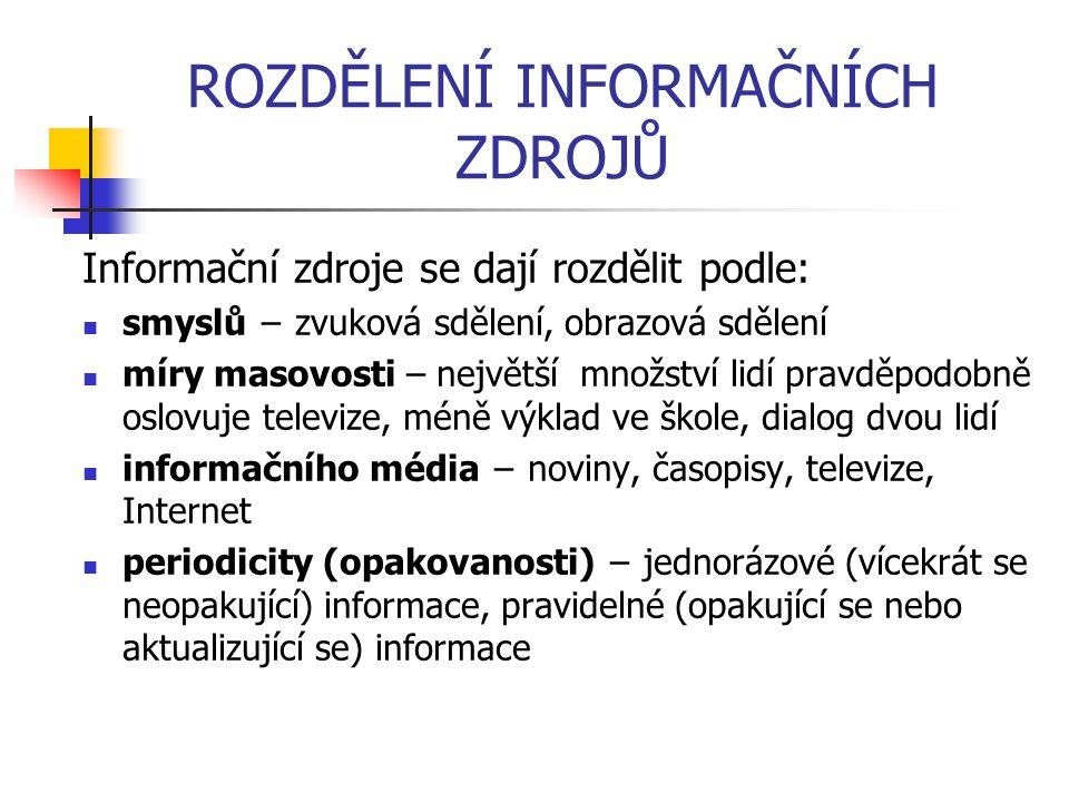 ROZDĚLENÍ INFORMAČNÍCH ZDROJŮ Informační zdroje se dají rozdělit podle: smyslů − zvuková sdělení, obrazová sdělení míry masovosti – největší množství