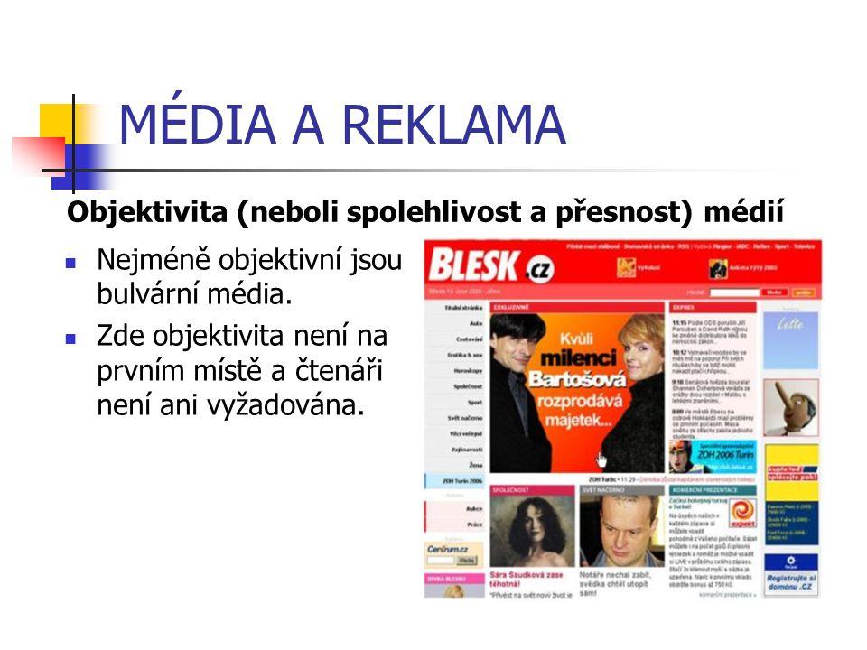 MÉDIA A REKLAMA Nejméně objektivní jsou bulvární média. Zde objektivita není na prvním místě a čtenáři není ani vyžadována. Objektivita (neboli spoleh