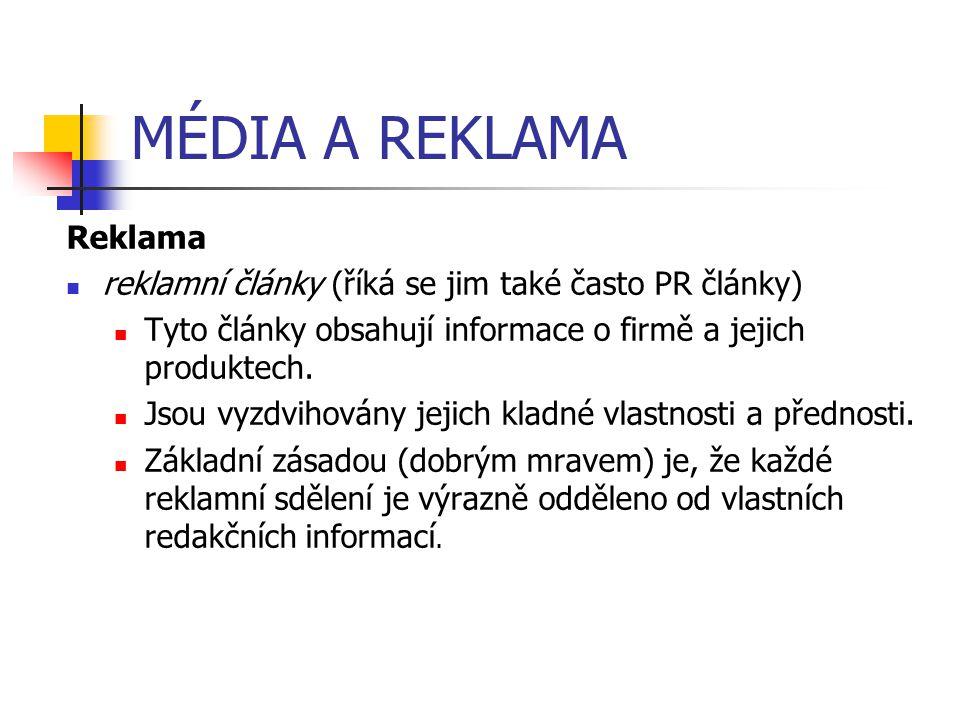 MÉDIA A REKLAMA Reklama reklamní články (říká se jim také často PR články) Tyto články obsahují informace o firmě a jejich produktech. Jsou vyzdvihová