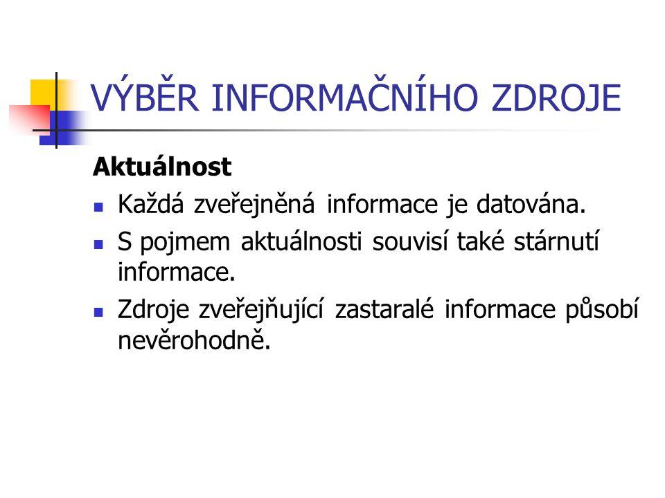 VÝBĚR INFORMAČNÍHO ZDROJE Aktuálnost Každá zveřejněná informace je datována. S pojmem aktuálnosti souvisí také stárnutí informace. Zdroje zveřejňující