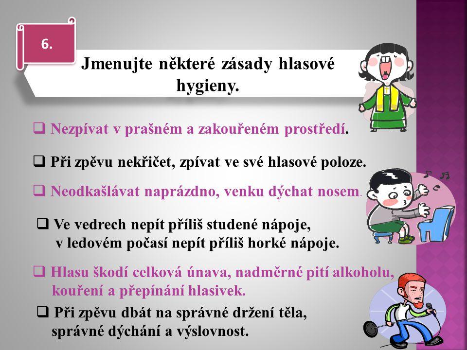 Jmenujte některé zásady hlasové hygieny. 6.  Nezpívat v prašném a zakouřeném prostředí.