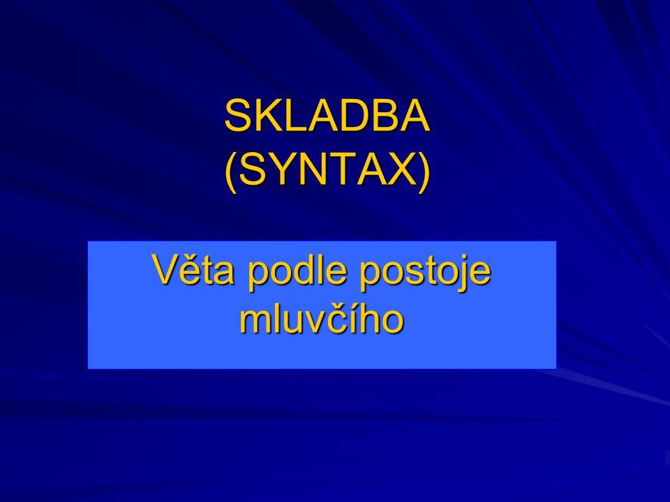 SKLADBA (SYNTAX) Věta podle postoje mluvčího