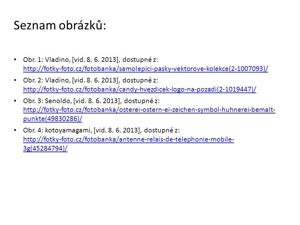 Seznam obrázků: Obr. 1: Vladino, [vid. 8. 6. 2013], dostupné z: http://fotky-foto.cz/fotobanka/samolepici-pasky-vektorove-kolekce(2-1007093)/ http://f
