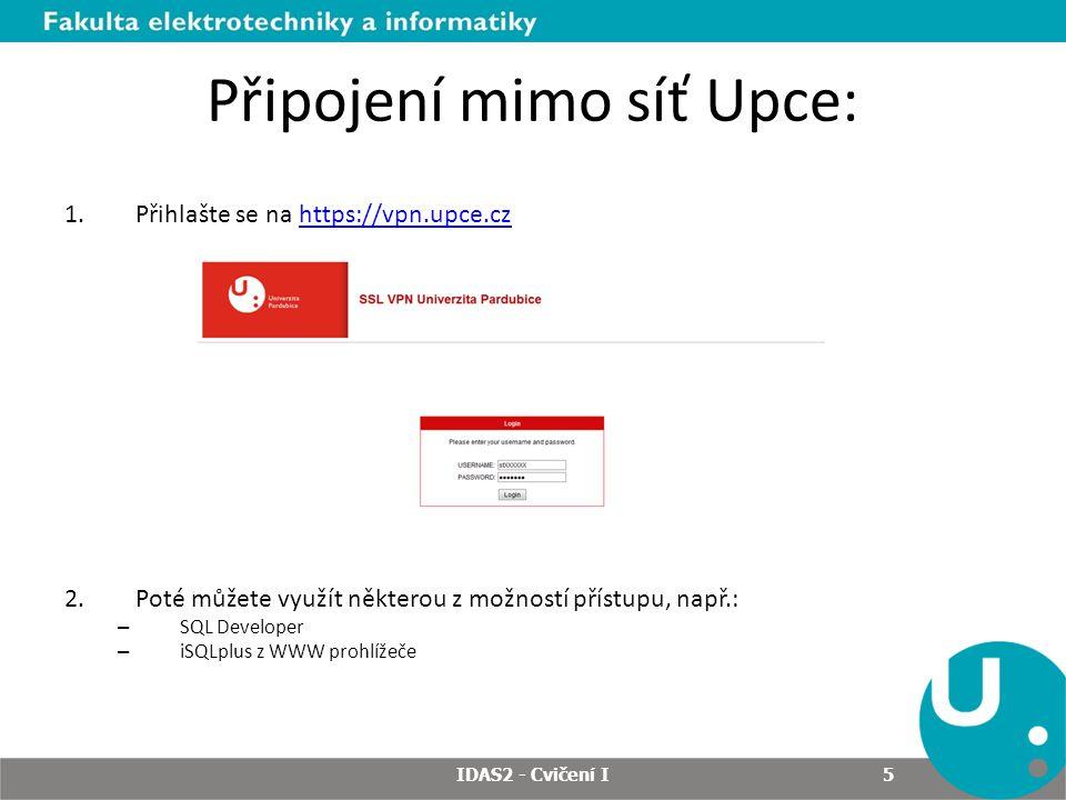 Připojení mimo síť Upce: 1.Přihlašte se na https://vpn.upce.czhttps://vpn.upce.cz 2.Poté můžete využít některou z možností přístupu, např.: – SQL Deve
