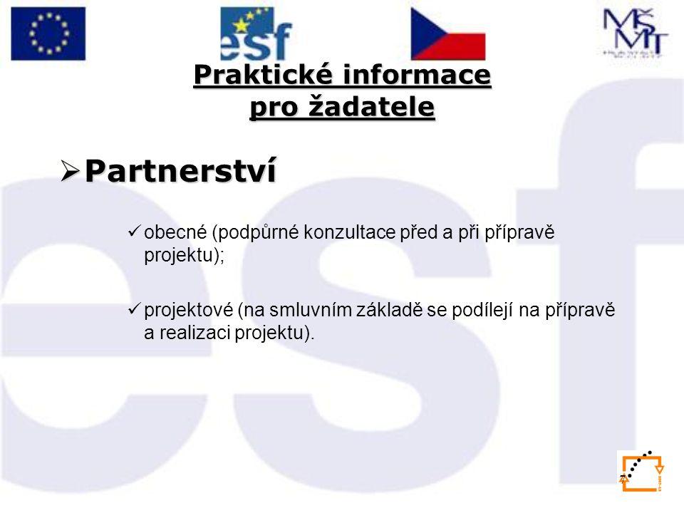 7 Praktické informace pro žadatele  Partnerství obecné (podpůrné konzultace před a při přípravě projektu); projektové (na smluvním základě se podílejí na přípravě a realizaci projektu).