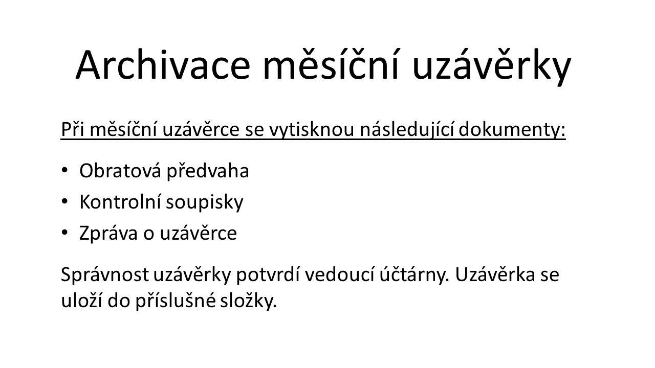Při měsíční uzávěrce se vytisknou následující dokumenty: Obratová předvaha Kontrolní soupisky Zpráva o uzávěrce Správnost uzávěrky potvrdí vedoucí účtárny.