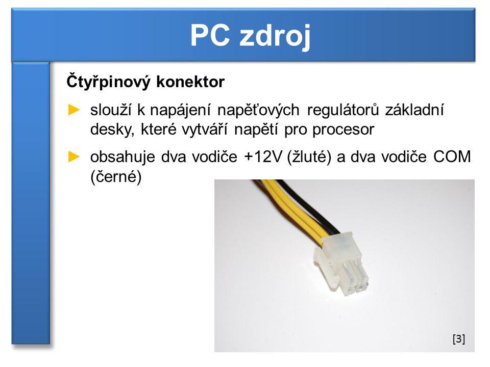 Čtyřpinový konektor ►slouží k napájení napěťových regulátorů základní desky, které vytváří napětí pro procesor ►obsahuje dva vodiče +12V (žluté) a dva vodiče COM (černé) PC zdroj [3]
