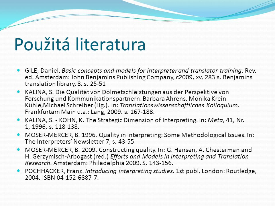 Použitá literatura GILE, Daniel.Basic concepts and models for interpreter and translator training.