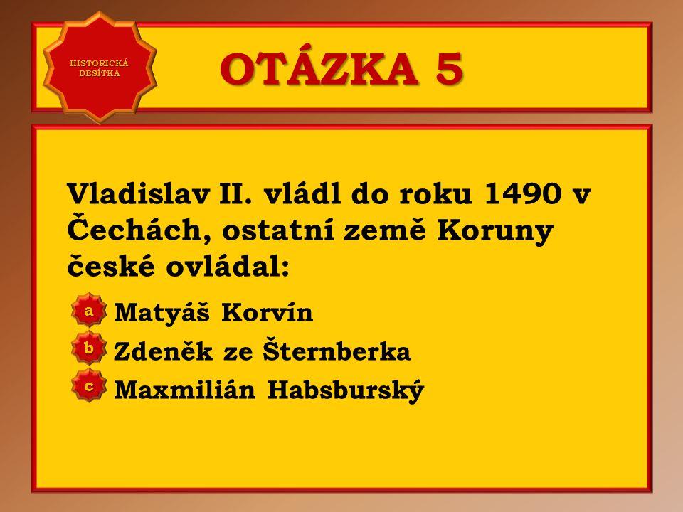 OTÁZKA 5 Vladislav II.