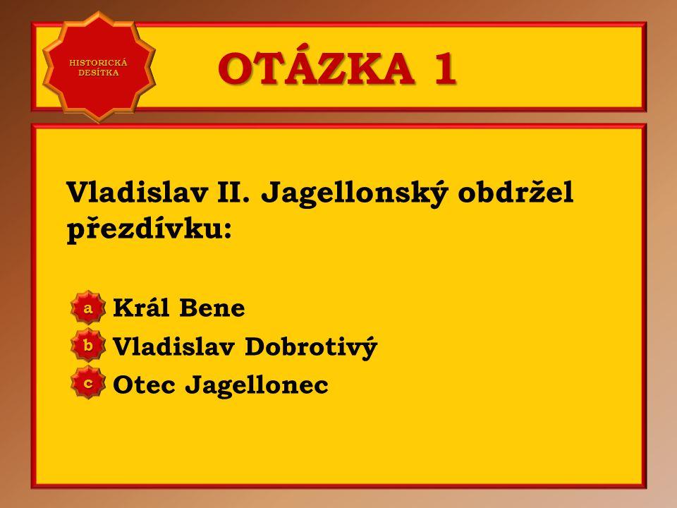OTÁZKA 1 Vladislav II.