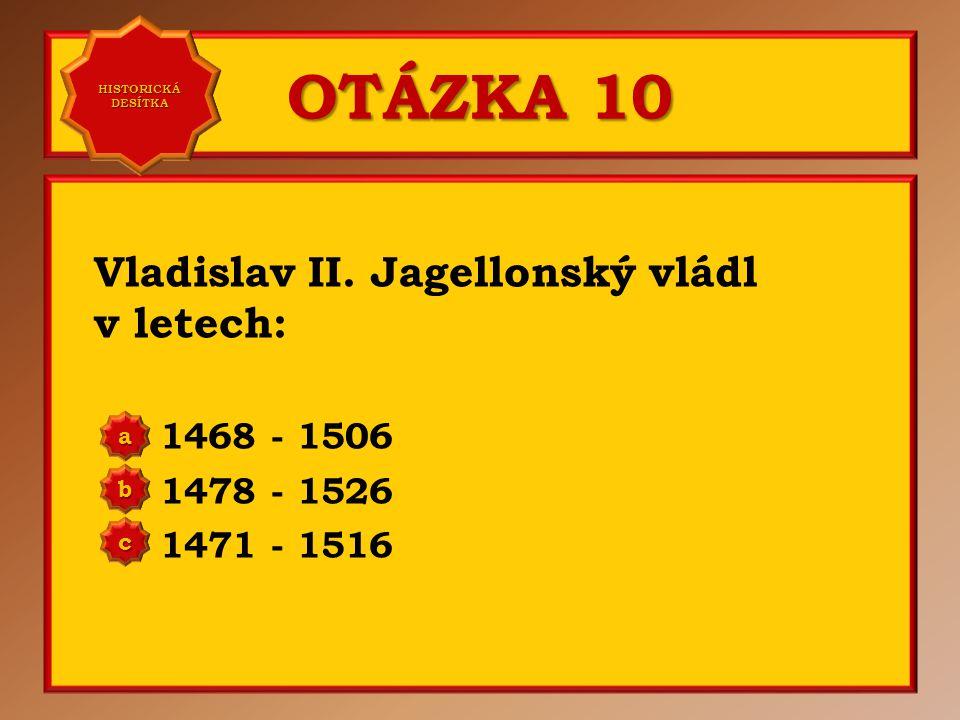 OTÁZKA 10 Vladislav II.