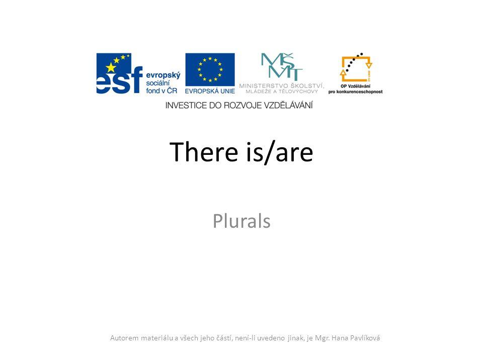 There is/are Plurals Autorem materiálu a všech jeho částí, není-li uvedeno jinak, je Mgr. Hana Pavlíková