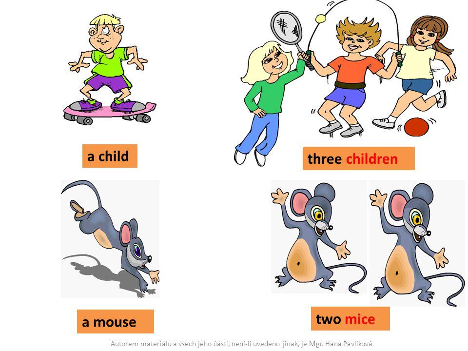 a child three children a mouse two mice Autorem materiálu a všech jeho částí, není-li uvedeno jinak, je Mgr. Hana Pavlíková