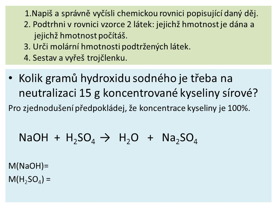 NaOH + H 2 SO 4 → H 2 O + Na 2 SO 4 M(NaOH)= M(H 2 SO 4 ) = ----------------------- 2 molekuly NaOH reagují s 1 molekulou H 2 SO 4.