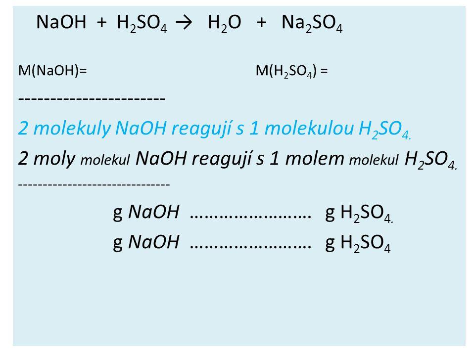 NaOH + H 2 SO 4 → H 2 O + Na 2 SO 4 M(NaOH)= M(H 2 SO 4 ) = ----------------------- 2 molekuly NaOH reagují s 1 molekulou H 2 SO 4. 2 moly molekul NaO