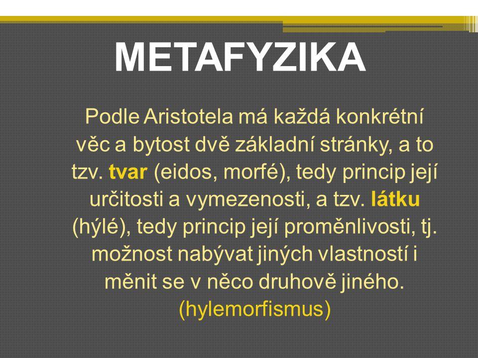 METAFYZIKA Podle Aristotela má každá konkrétní věc a bytost dvě základní stránky, a to tzv.