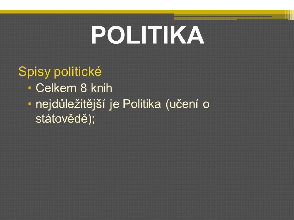 POLITIKA Spisy politické Celkem 8 knih nejdůležitější je Politika (učení o státovědě);