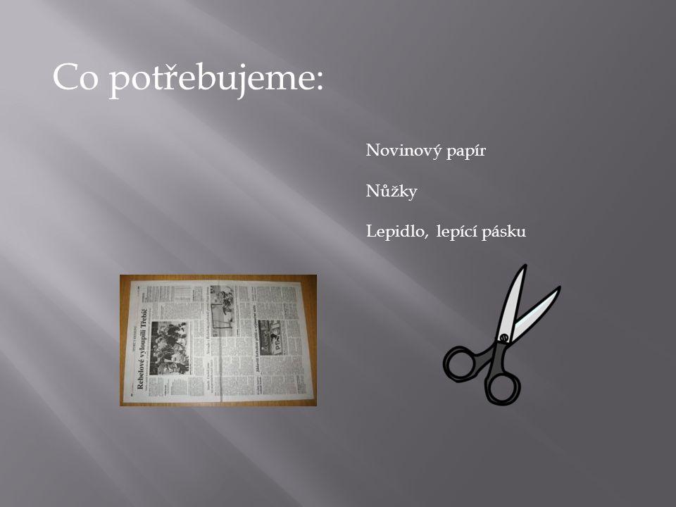 Co potřebujeme: Novinový papír Nůžky Lepidlo, lepící pásku