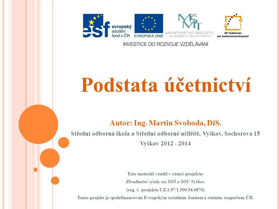 Podstata účetnictví Autor: Ing.Martin Svoboda, DiS.