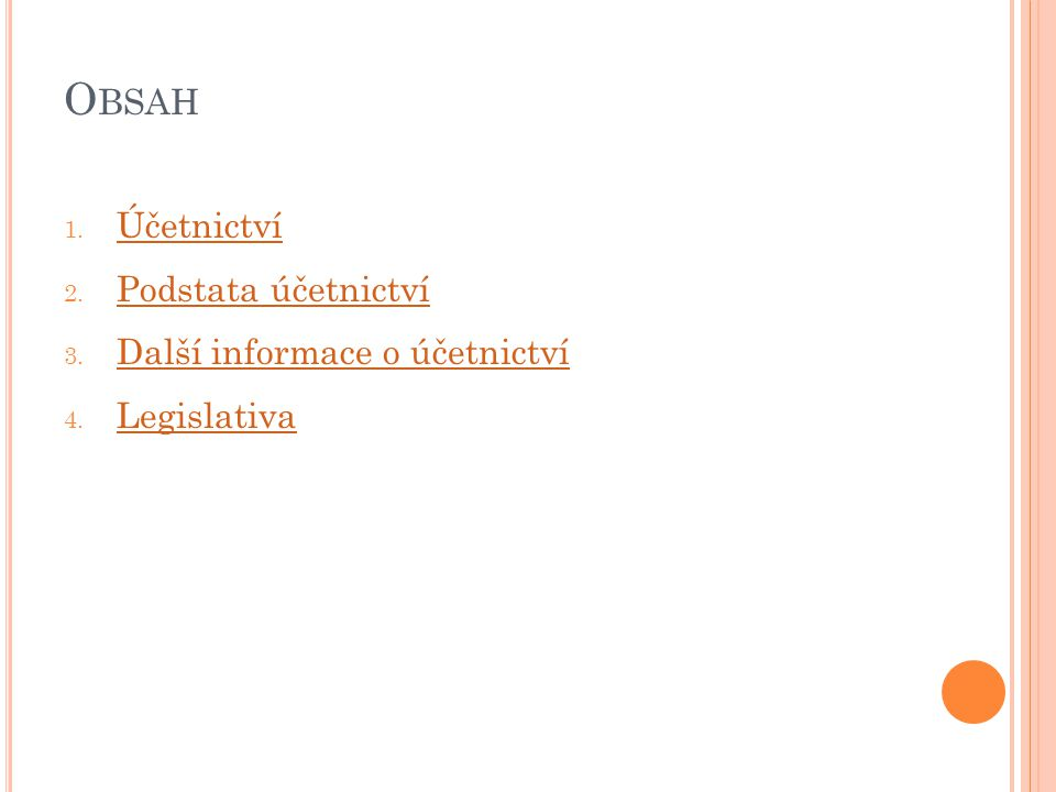 O BSAH 1.Účetnictví Účetnictví 2. Podstata účetnictví Podstata účetnictví 3.
