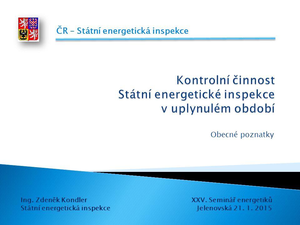 Obecné poznatky ČR – Státní energetická inspekce Ing. Zdeněk Kondler Státní energetická inspekce XXV. Seminář energetiků Jelenovská 21. 1. 2015