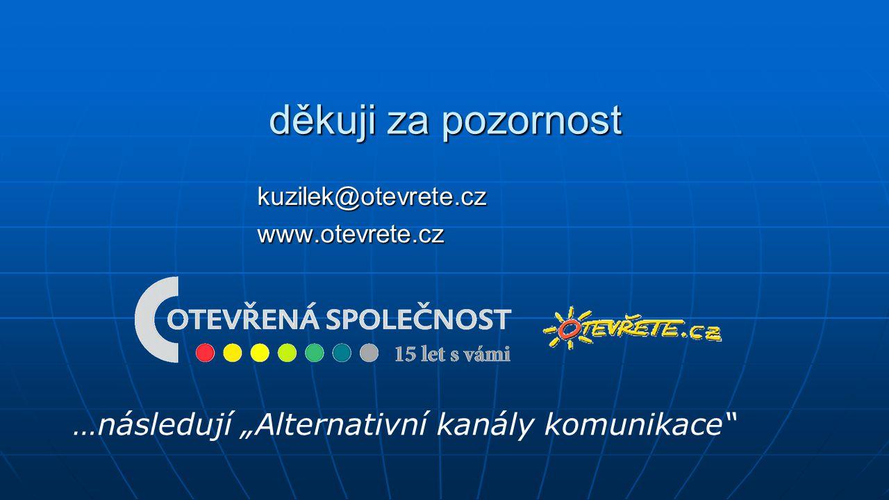 """děkuji za pozornost kuzilek@otevrete.cz www.otevrete.cz …následují """"Alternativní kanály komunikace"""""""