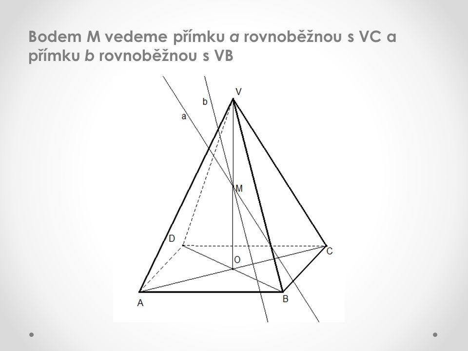 Bodem M vedeme přímku a rovnoběžnou s VC a přímku b rovnoběžnou s VB