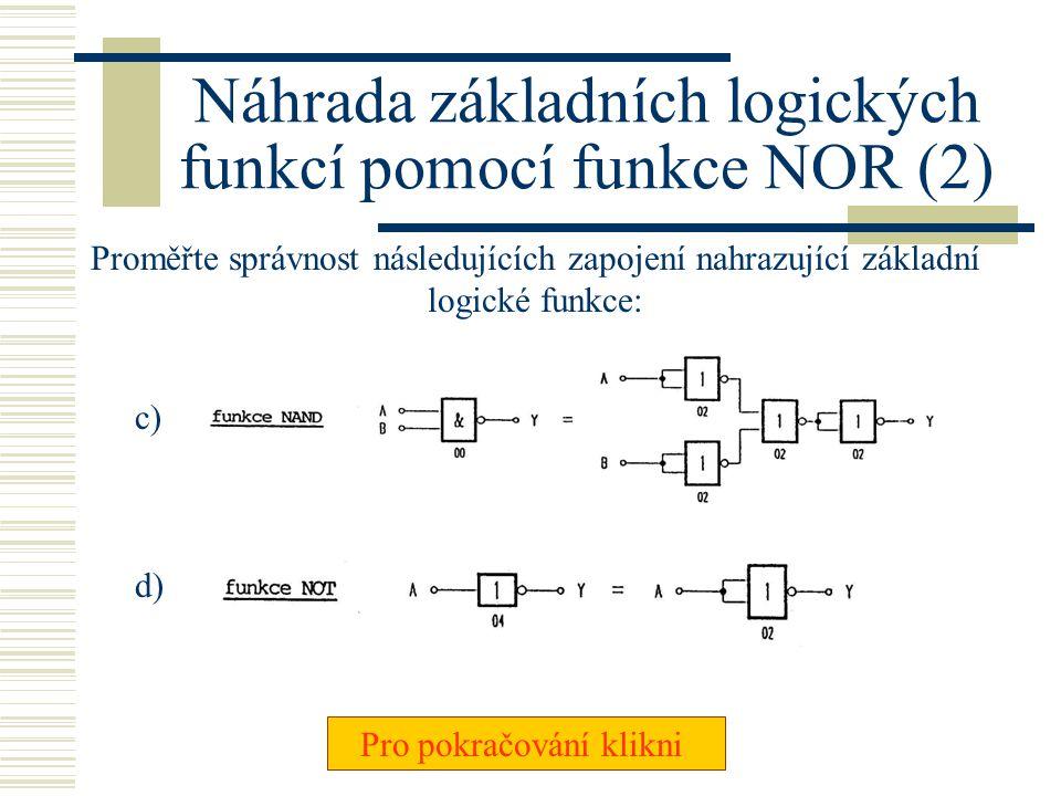 Náhrada základních logických funkcí pomocí funkce NOR Proměřte správnost následujících zapojení nahrazující základní logické funkce: a) Pro pokračován