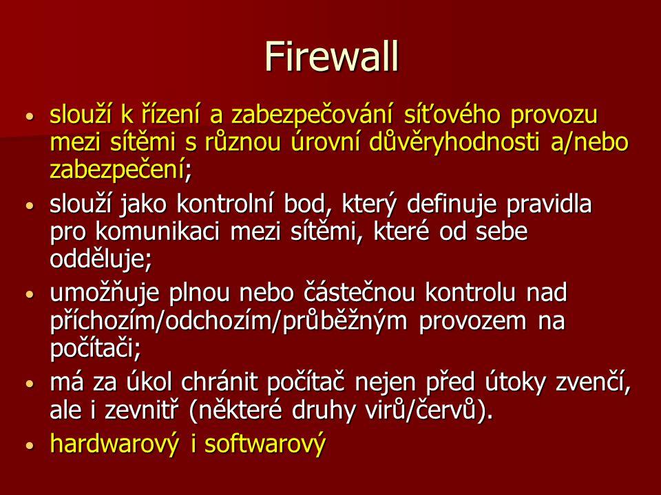 Firewall slouží k řízení a zabezpečování síťového provozu mezi sítěmi s různou úrovní důvěryhodnosti a/nebo zabezpečení; slouží k řízení a zabezpečová