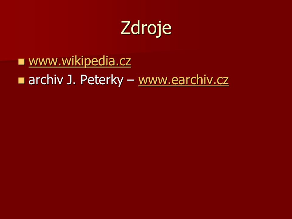Zdroje www.wikipedia.cz www.wikipedia.cz www.wikipedia.cz archiv J. Peterky – www.earchiv.cz archiv J. Peterky – www.earchiv.czwww.earchiv.cz