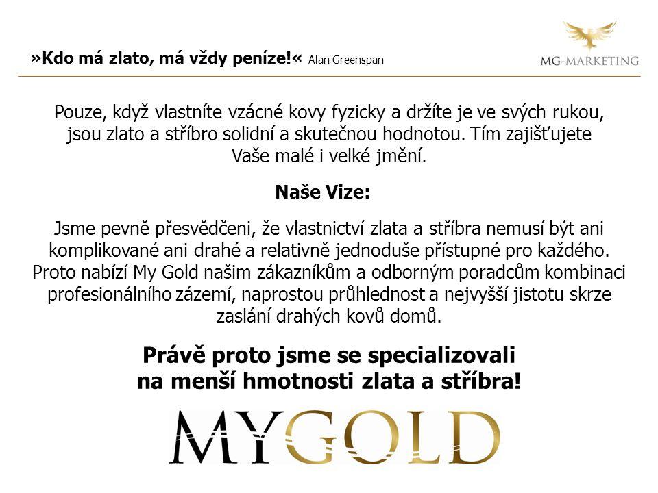 »Kdo má zlato, má vždy peníze!« Alan Greenspan Pouze, když vlastníte vzácné kovy fyzicky a držíte je ve svých rukou, jsou zlato a stříbro solidní a skutečnou hodnotou.