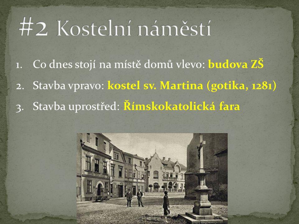 1.Co dnes stojí na místě domů vlevo: budova ZŠ 2.Stavba vpravo: kostel sv.