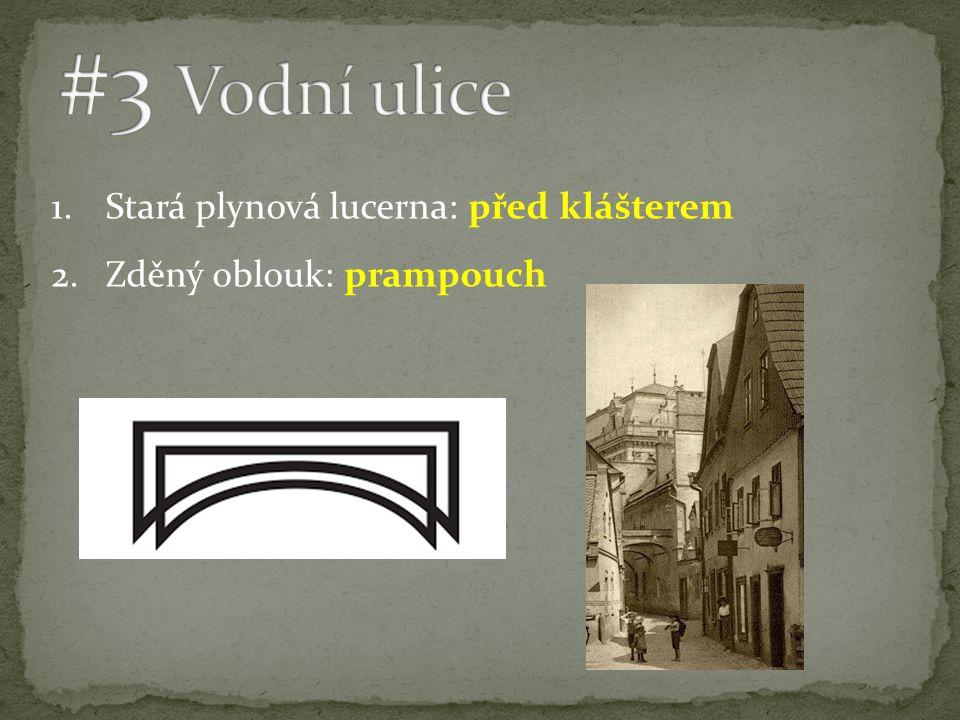 1.Stará plynová lucerna: před klášterem 2.Zděný oblouk: prampouch