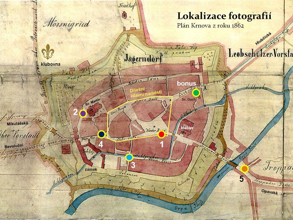 Lokalizace fotografií Plán Krnova z roku 1862 1 2 3 4 5 bonus klubovna Dnešní Hlavní náměstí radnice klášter zámek Sv.