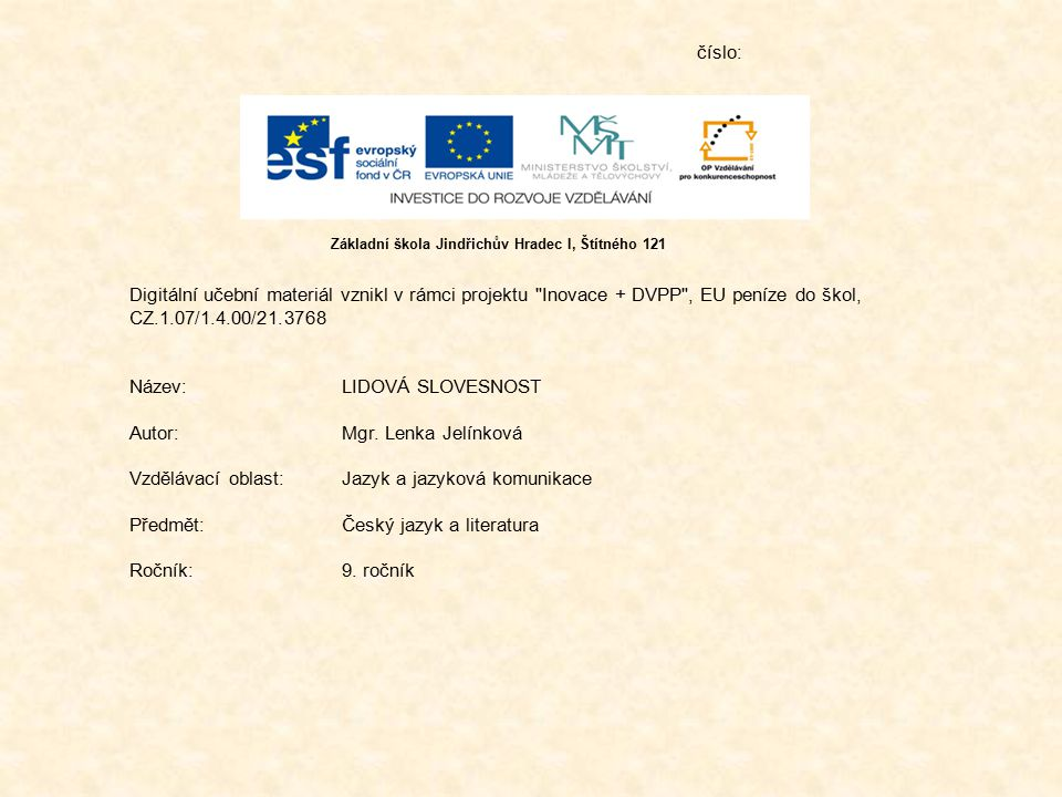 číslo: Digitální učební materiál vznikl v rámci projektu Inovace + DVPP , EU peníze do škol, CZ.1.07/1.4.00/21.3768 Název:LIDOVÁ SLOVESNOST Autor:Mgr.