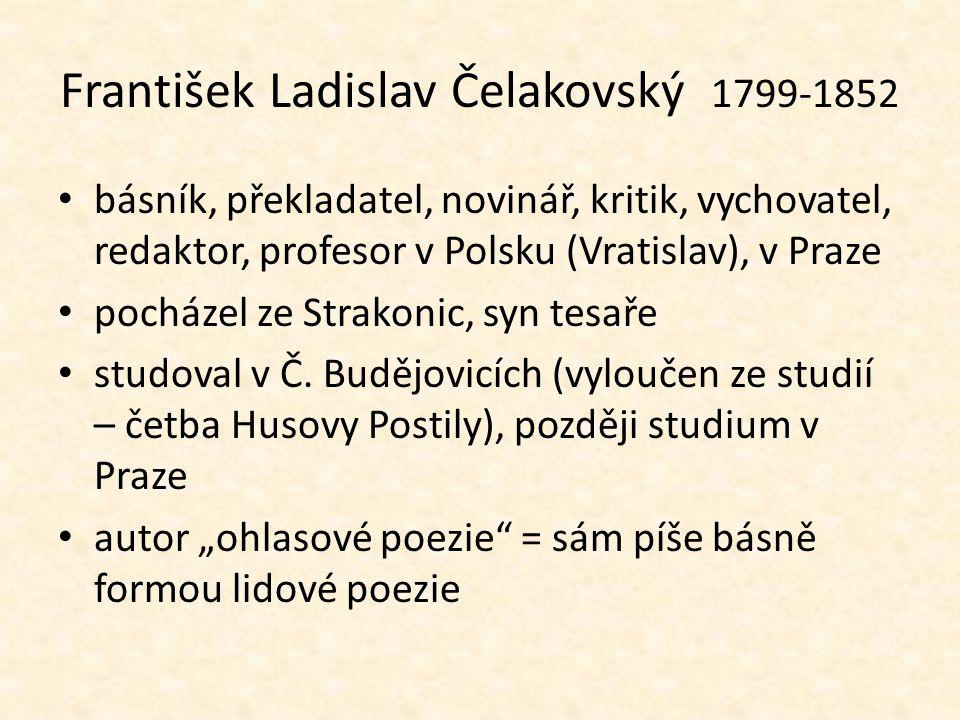 František Ladislav Čelakovský 1799-1852 básník, překladatel, novinář, kritik, vychovatel, redaktor, profesor v Polsku (Vratislav), v Praze pocházel ze Strakonic, syn tesaře studoval v Č.