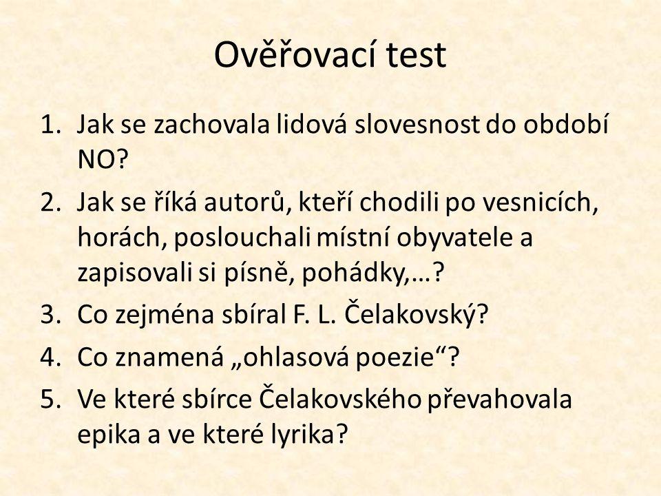 Ověřovací test 1.Jak se zachovala lidová slovesnost do období NO.
