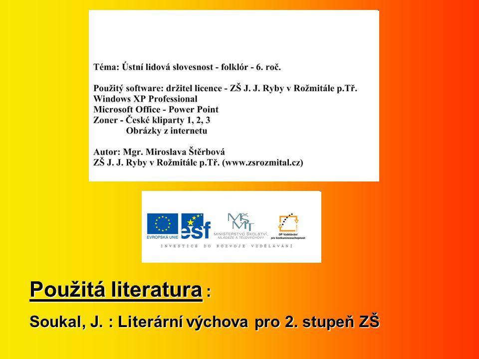 Použitá literatura : Soukal, J. : Literární výchova pro 2. stupeň ZŠ